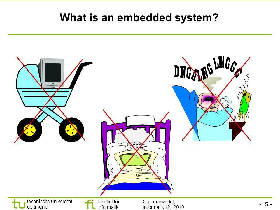 - 5 - technische universität dortmund fakultät für informatik p. marwedel, informatik 12, 2010 What is an embedded system?