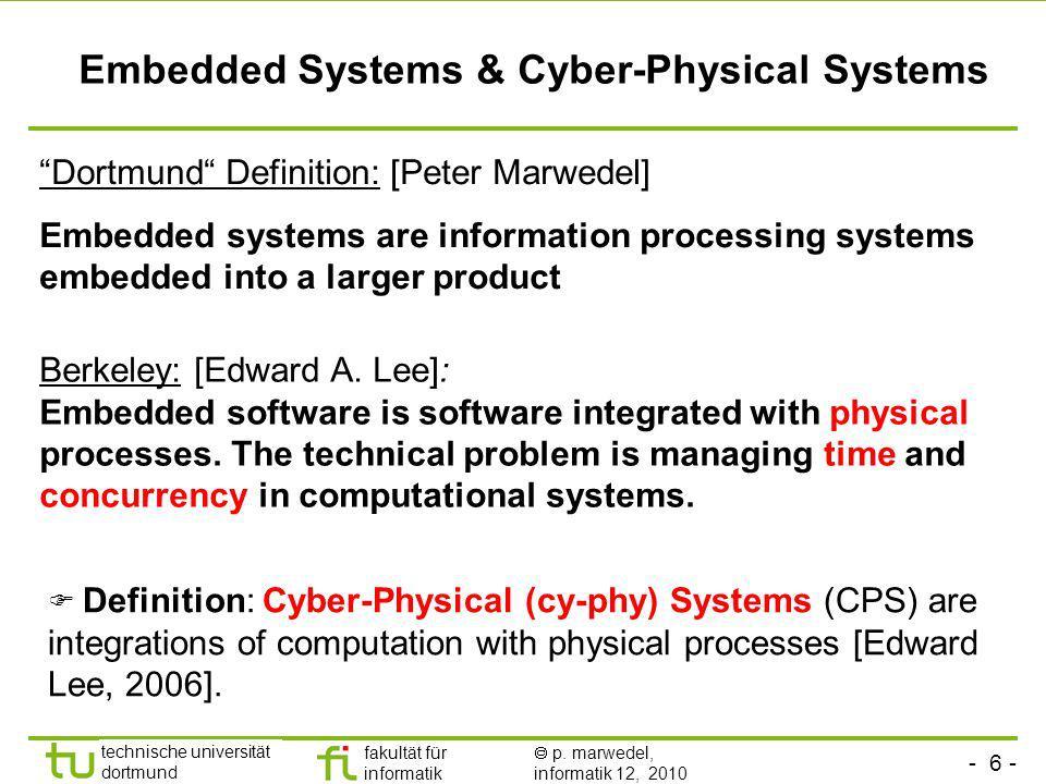 - 6 - technische universität dortmund fakultät für informatik p. marwedel, informatik 12, 2010 Embedded Systems & Cyber-Physical Systems Dortmund Defi