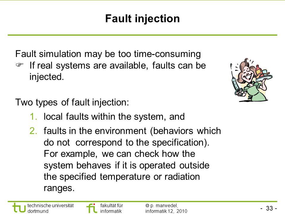 - 33 - technische universität dortmund fakultät für informatik p. marwedel, informatik 12, 2010 Fault injection Fault simulation may be too time-consu