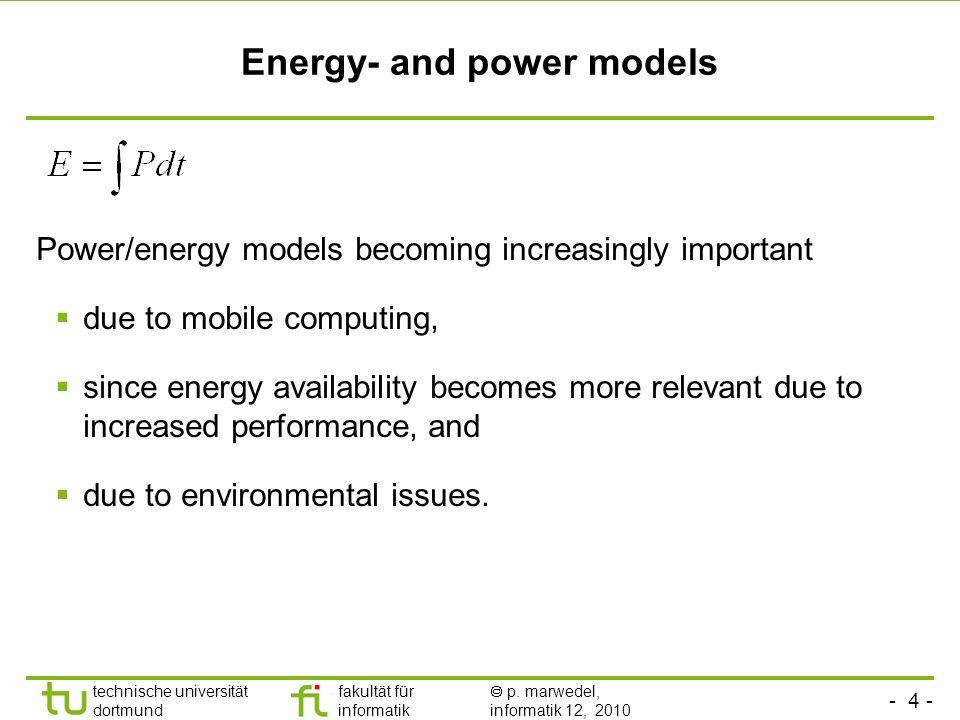 - 4 - technische universität dortmund fakultät für informatik p. marwedel, informatik 12, 2010 Energy- and power models Power/energy models becoming i
