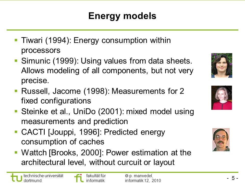 - 5 - technische universität dortmund fakultät für informatik p. marwedel, informatik 12, 2010 Energy models Tiwari (1994): Energy consumption within
