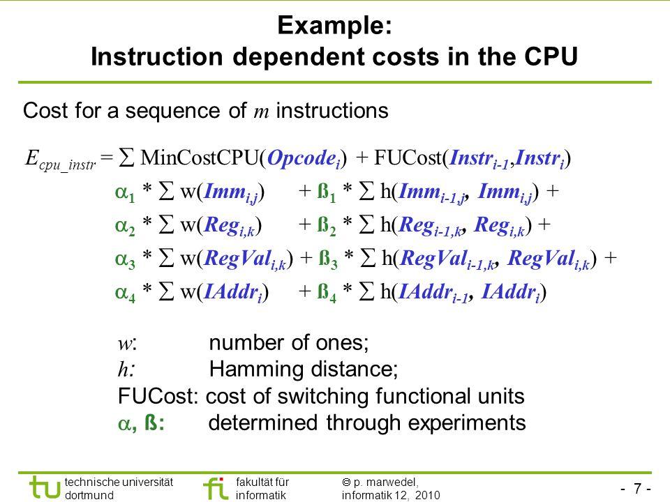 - 7 - technische universität dortmund fakultät für informatik p. marwedel, informatik 12, 2010 Example: Instruction dependent costs in the CPU E cpu_i