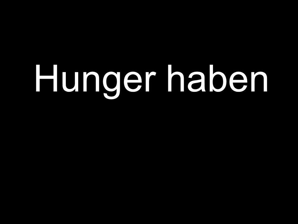 Hunger haben