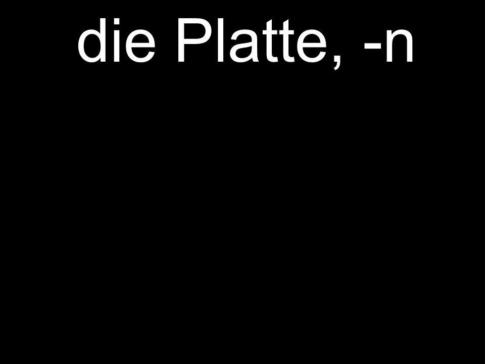 die Platte, -n