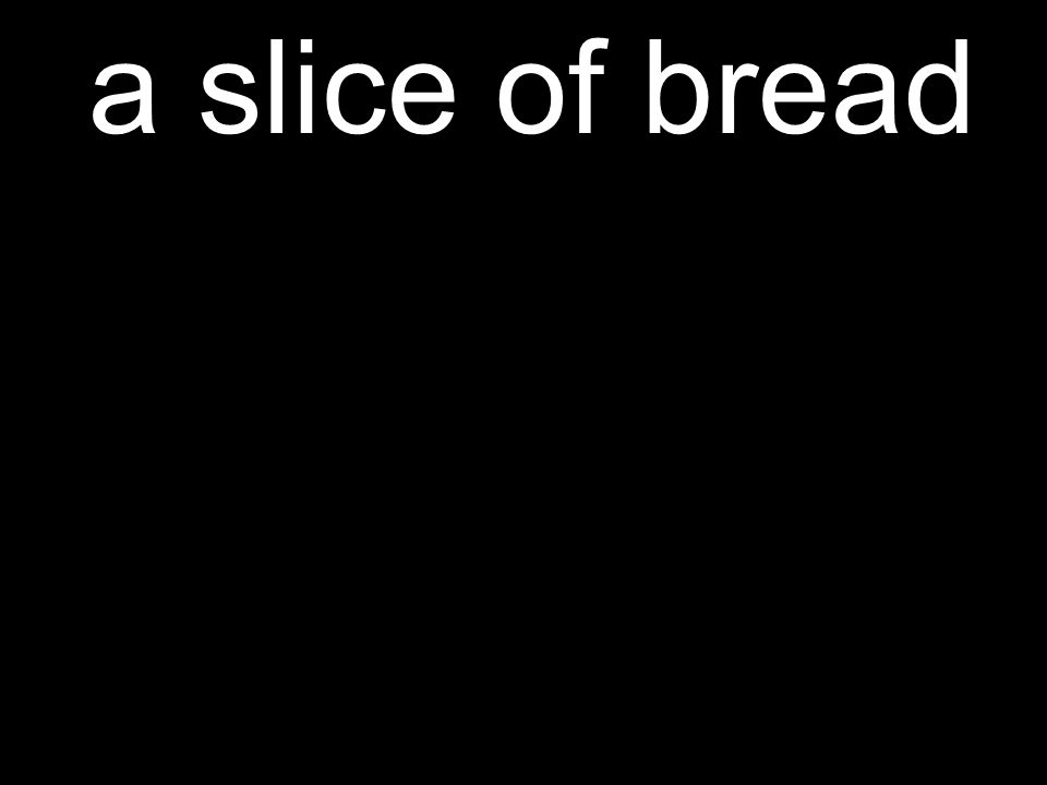 a slice of bread