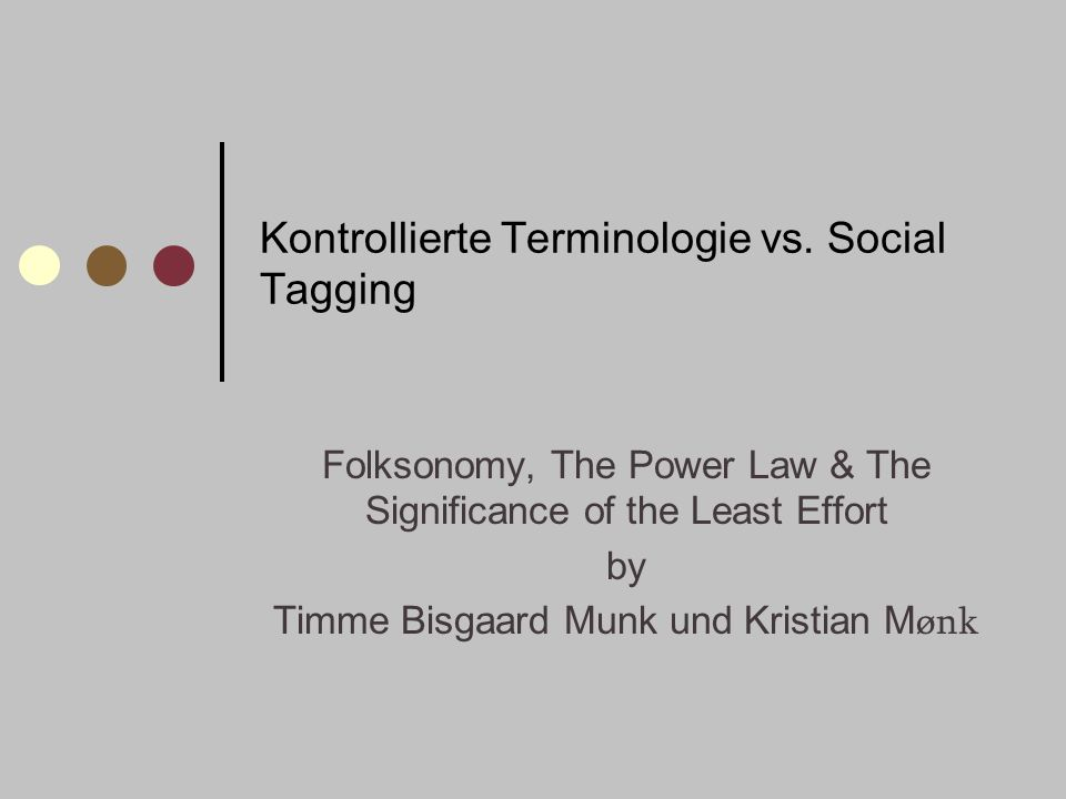 Kontrollierte Terminologie vs. Social Tagging Folksonomy, The Power Law & The Significance of the Least Effort by Timme Bisgaard Munk und Kristian M ø