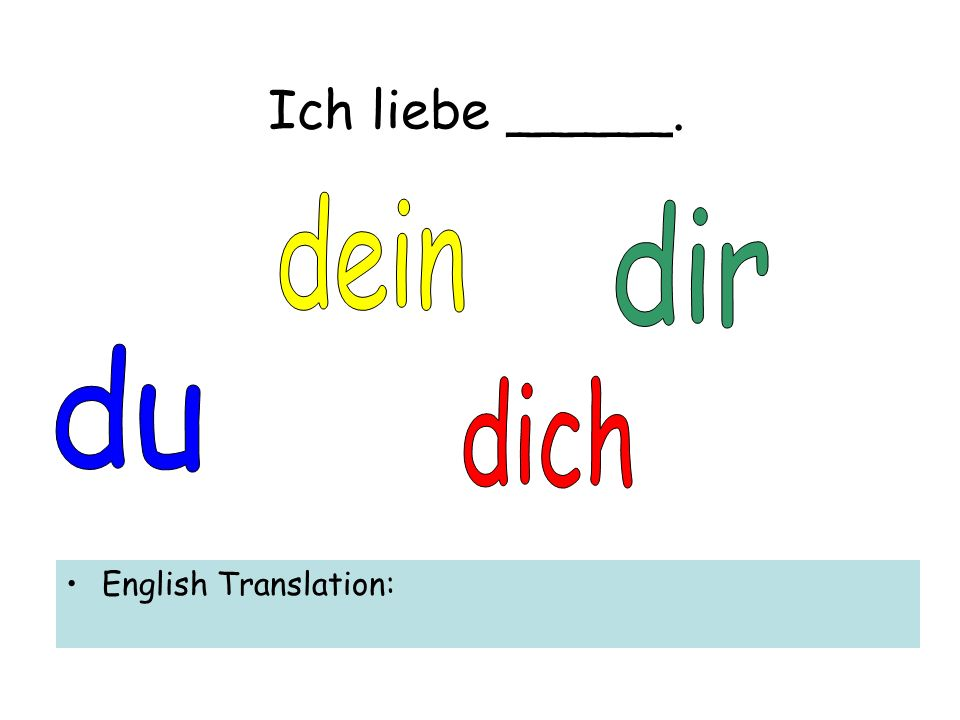 Ich liebe _____. English Translation: