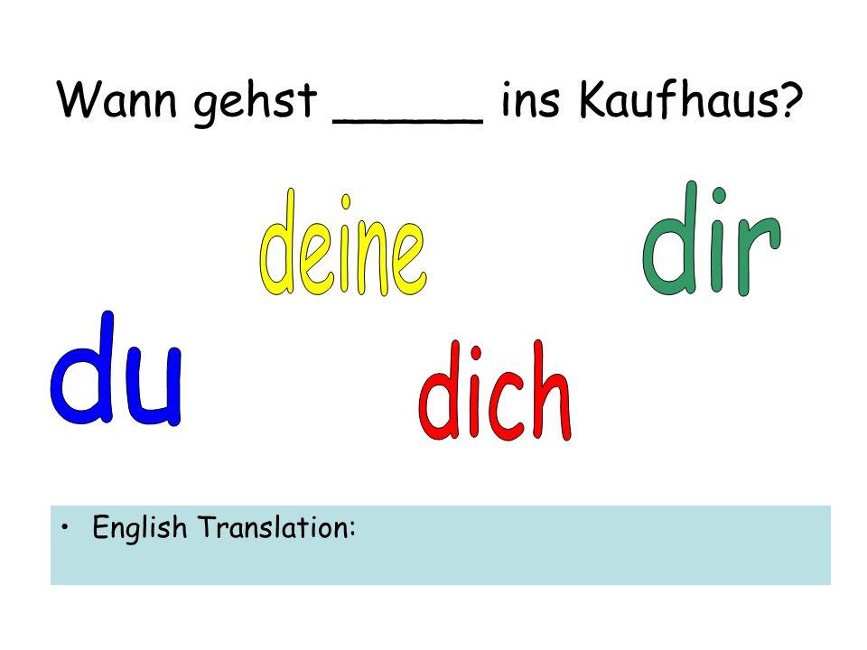 Wann gehst _____ ins Kaufhaus English Translation: