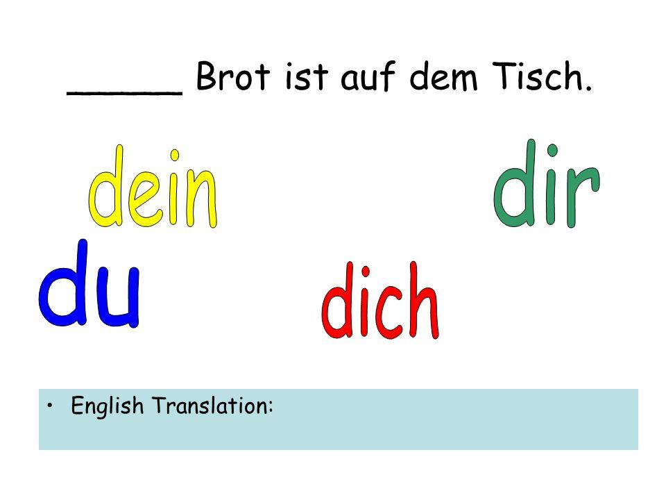 _____ Brot ist auf dem Tisch. English Translation: