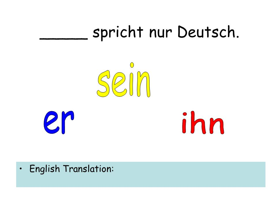 _____ spricht nur Deutsch. English Translation: