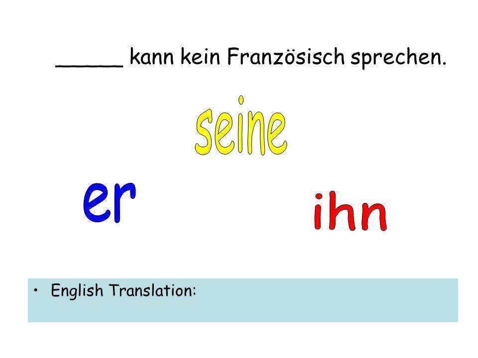 _____ kann kein Französisch sprechen. English Translation: