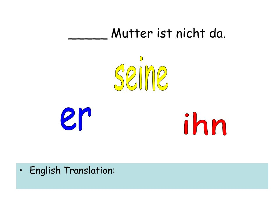_____ Mutter ist nicht da. English Translation: