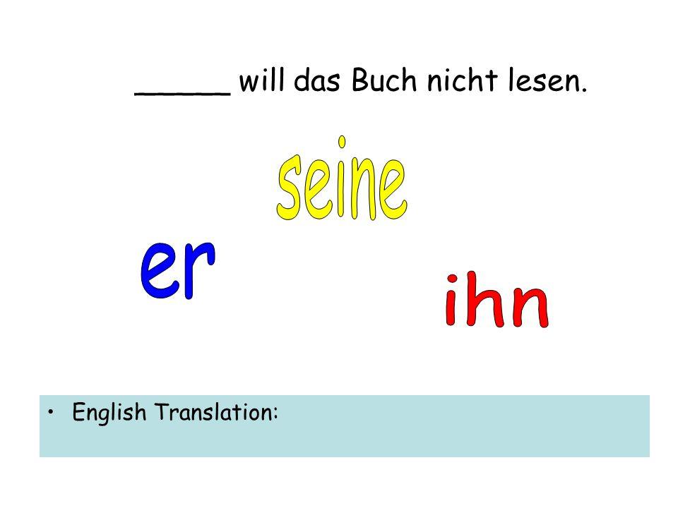 _____ will das Buch nicht lesen. English Translation: