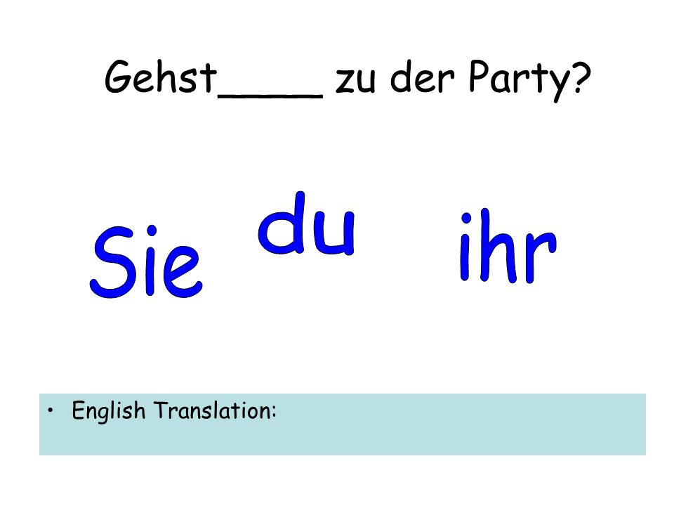 Gehst____ zu der Party English Translation: