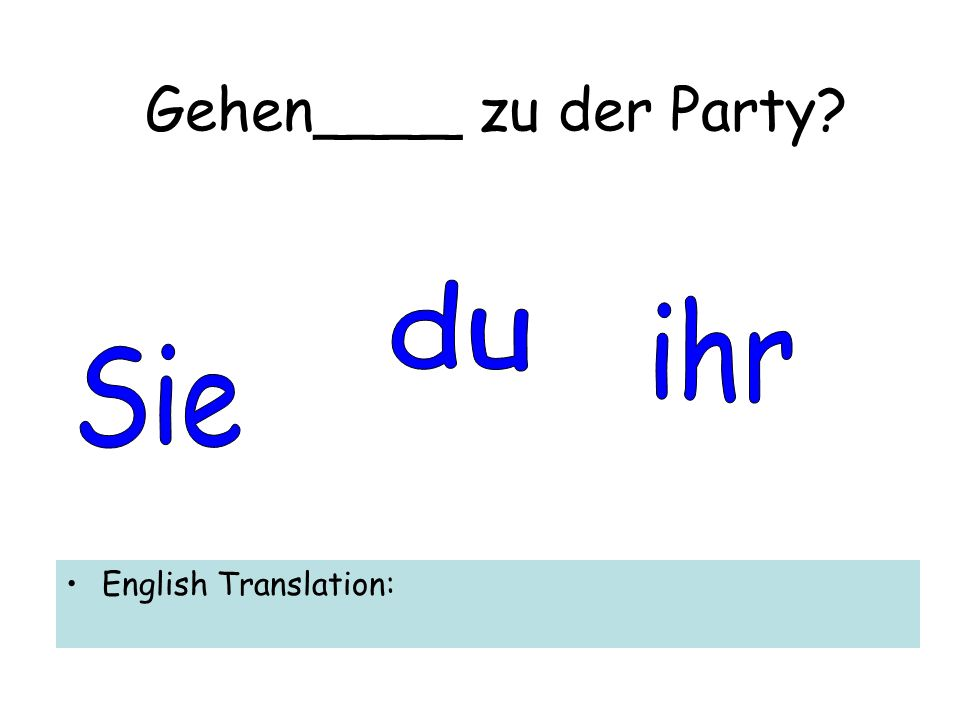 Gehen____ zu der Party English Translation: