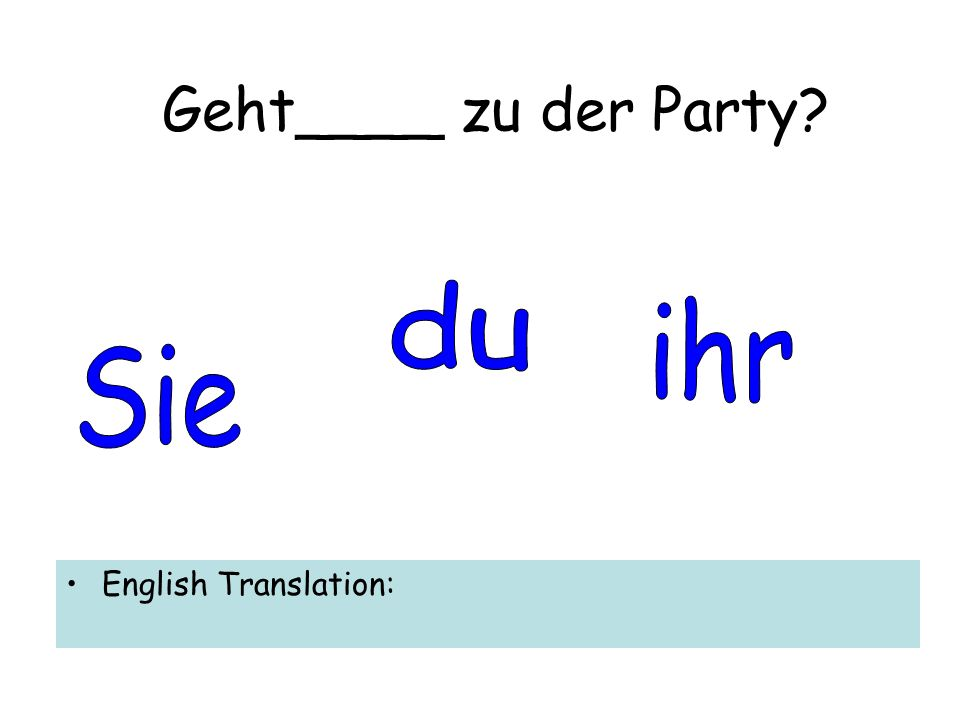Geht____ zu der Party English Translation: