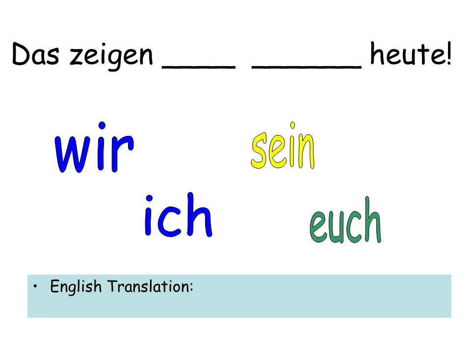 Das zeigen ____ ______ heute! English Translation:
