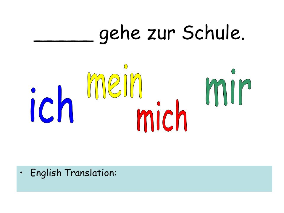 _____ gehe zur Schule. English Translation: