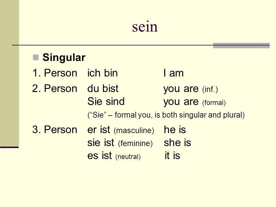 sein Singular 1. Personich bin I am 2.