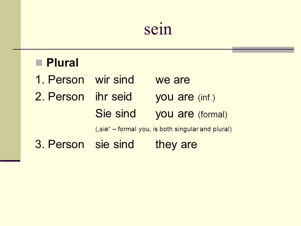sein Plural 1. Personwir sindwe are 2.