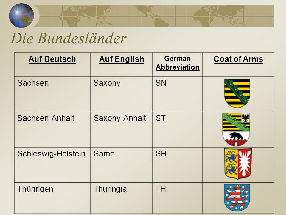 Die Bundesländer Auf DeutschAuf English German Abbreviation Coat of Arms SachsenSaxonySN Sachsen-AnhaltSaxony-AnhaltST Schleswig-HolsteinSameSH Thürin