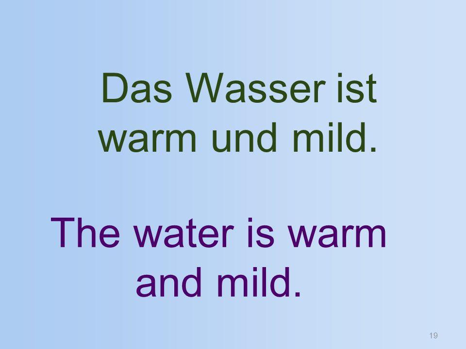 19 Das Wasser ist warm und mild. The water is warm and mild.