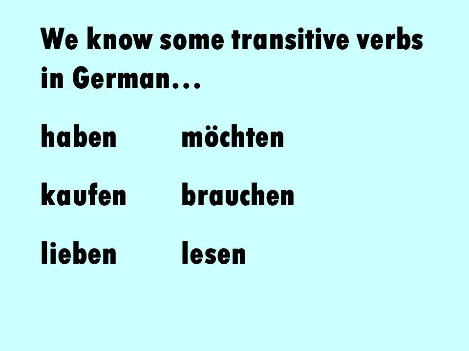 We know some transitive verbs in German… habenmöchten kaufenbrauchen liebenlesen