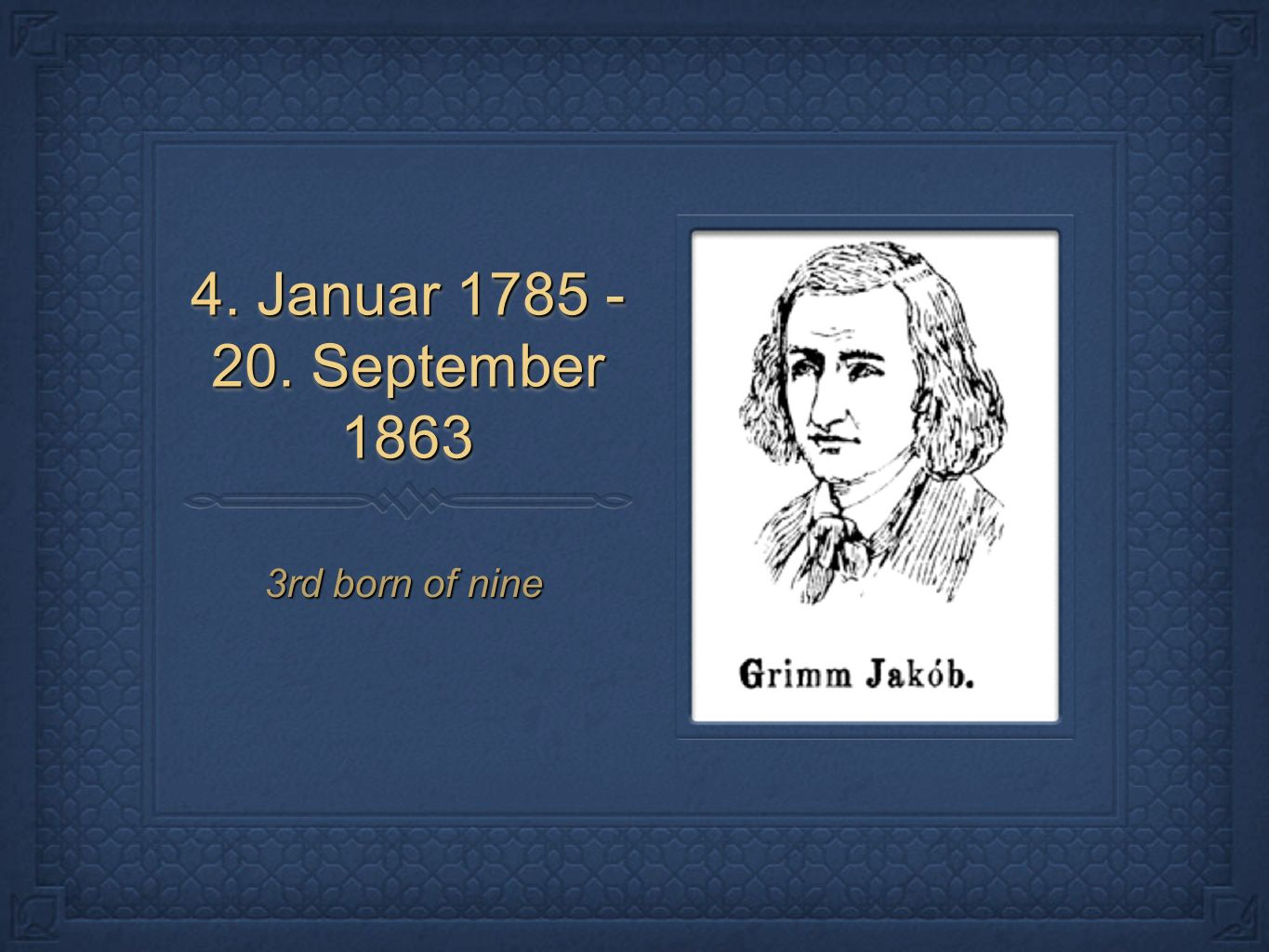 4. Januar 1785 - 20. September 1863 3rd born of nine