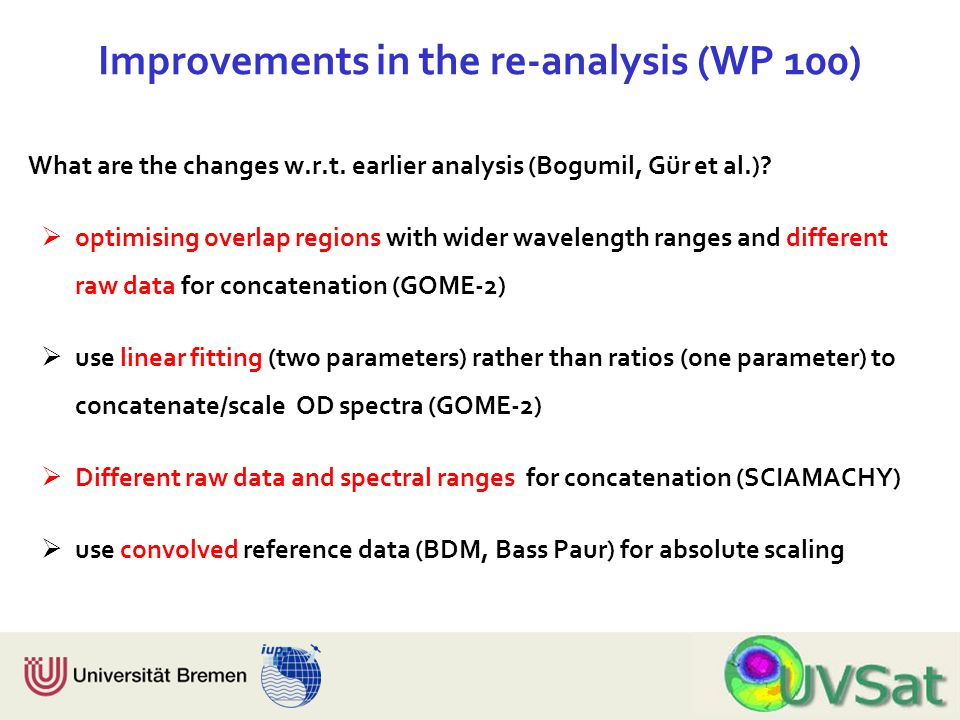 Physik Fachbereich 1 Institut für Umweltphysik Improvements in the re-analysis (WP 100) What are the changes w.r.t. earlier analysis (Bogumil, Gür et