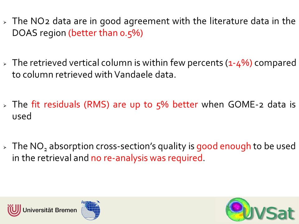 Physik Fachbereich 1 Institut für Umweltphysik The NO2 data are in good agreement with the literature data in the DOAS region (better than 0.5%) The r
