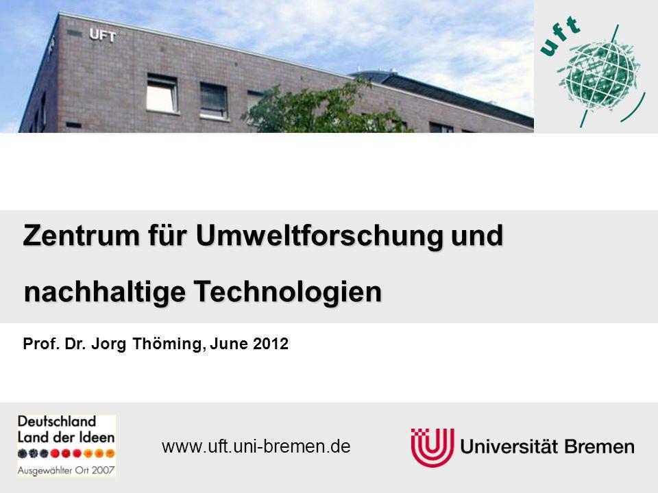 1 Zentrum für Umweltforschung und nachhaltige Technologien www.uft.uni-bremen.de Prof.