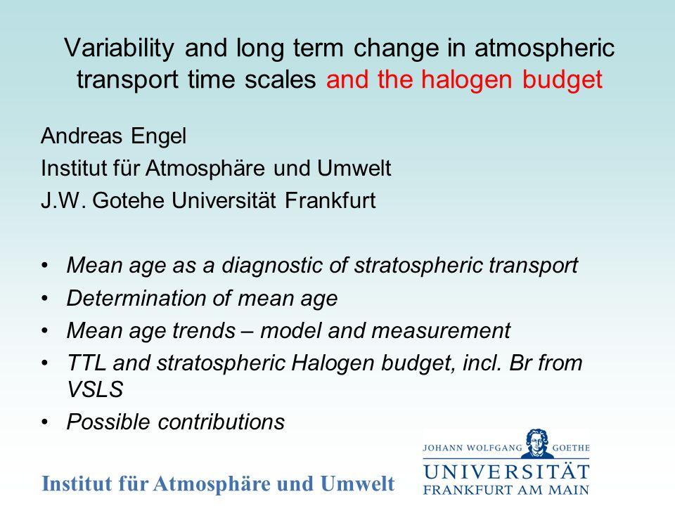 Institut für Atmosphäre und Umwelt Andreas Engel Institut für Atmosphäre und Umwelt J.W.