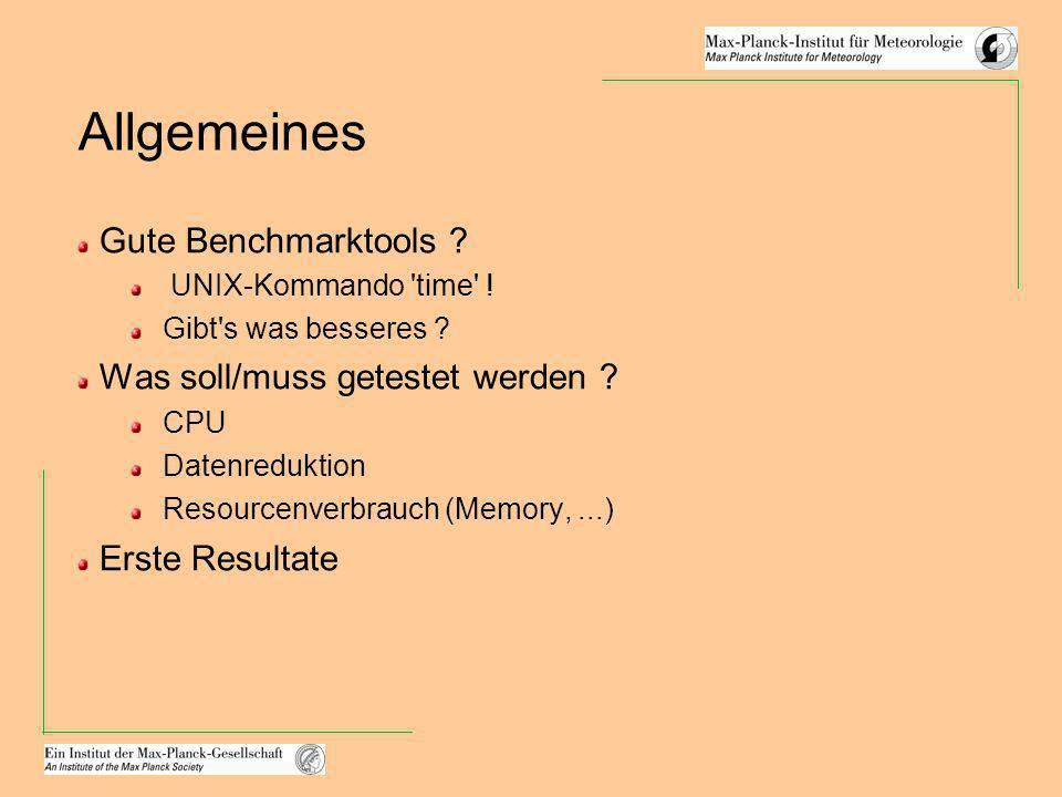 Allgemeines Gute Benchmarktools ? UNIX-Kommando 'time' ! Gibt's was besseres ? Was soll/muss getestet werden ? CPU Datenreduktion Resourcenverbrauch (
