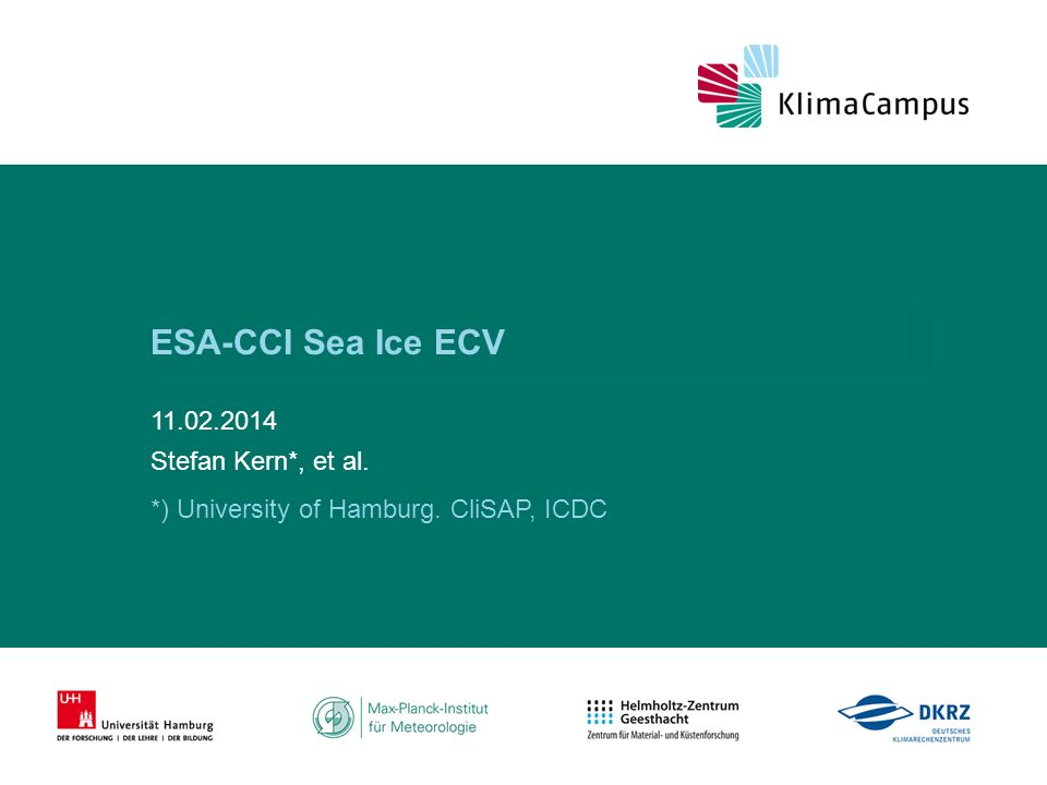Titelmasterformat durch Klicken bearbeiten ESA-CCI Sea Ice ECV 11.02.2014 Stefan Kern*, et al. *) University of Hamburg. CliSAP, ICDC