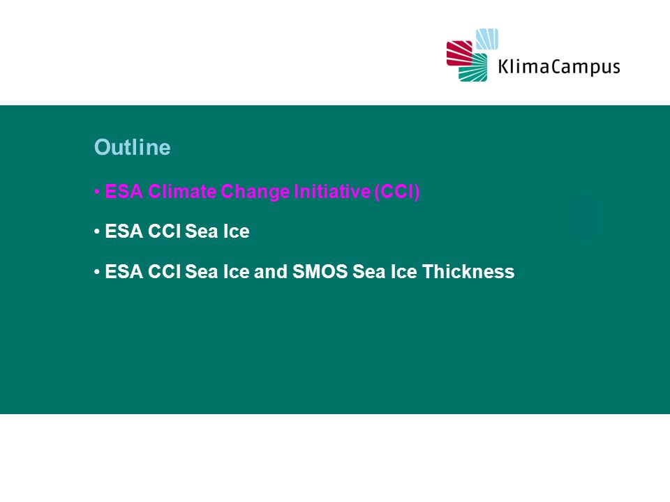 Titelmasterformat durch Klicken bearbeiten 11.02.2014 Outline ESA Climate Change Initiative (CCI) ESA CCI Sea Ice ESA CCI Sea Ice and SMOS Sea Ice Thickness
