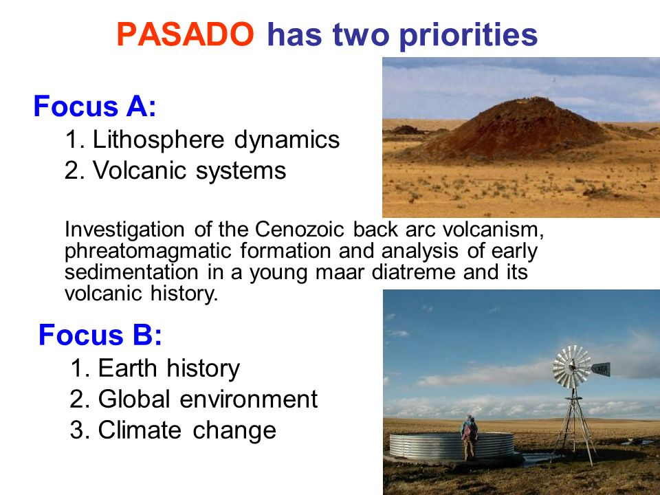 Focus B: 1. Earth history 2. Global environment 3. Climate change PASADO has two priorities Focus A: 1. Lithosphere dynamics 2. Volcanic systems Inves