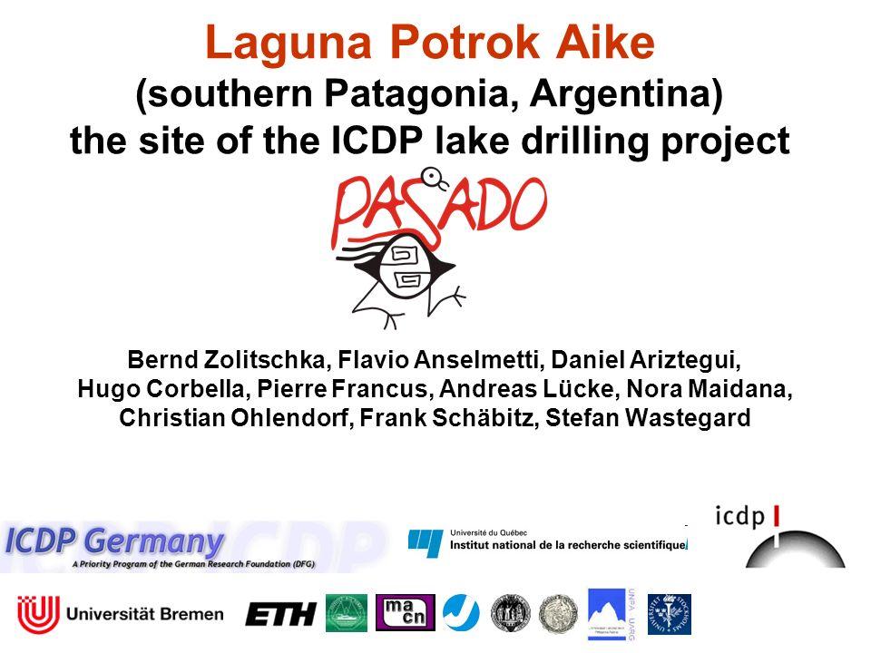 Laguna Potrok Aike (southern Patagonia, Argentina) the site of the ICDP lake drilling project Bernd Zolitschka, Flavio Anselmetti, Daniel Ariztegui, H