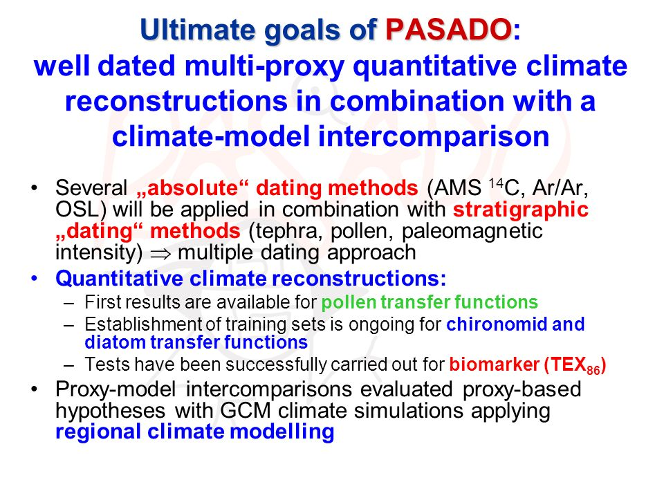 Ultimate goals of PASADO Ultimate goals of PASADO: well dated multi-proxy quantitative climate reconstructions in combination with a climate-model int