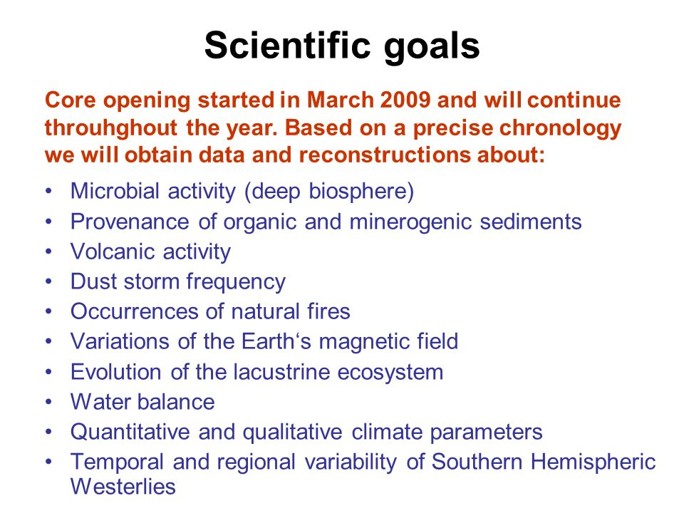 Scientific goals Microbial activity (deep biosphere) Provenance of organic and minerogenic sediments Volcanic activity Dust storm frequency Occurrence