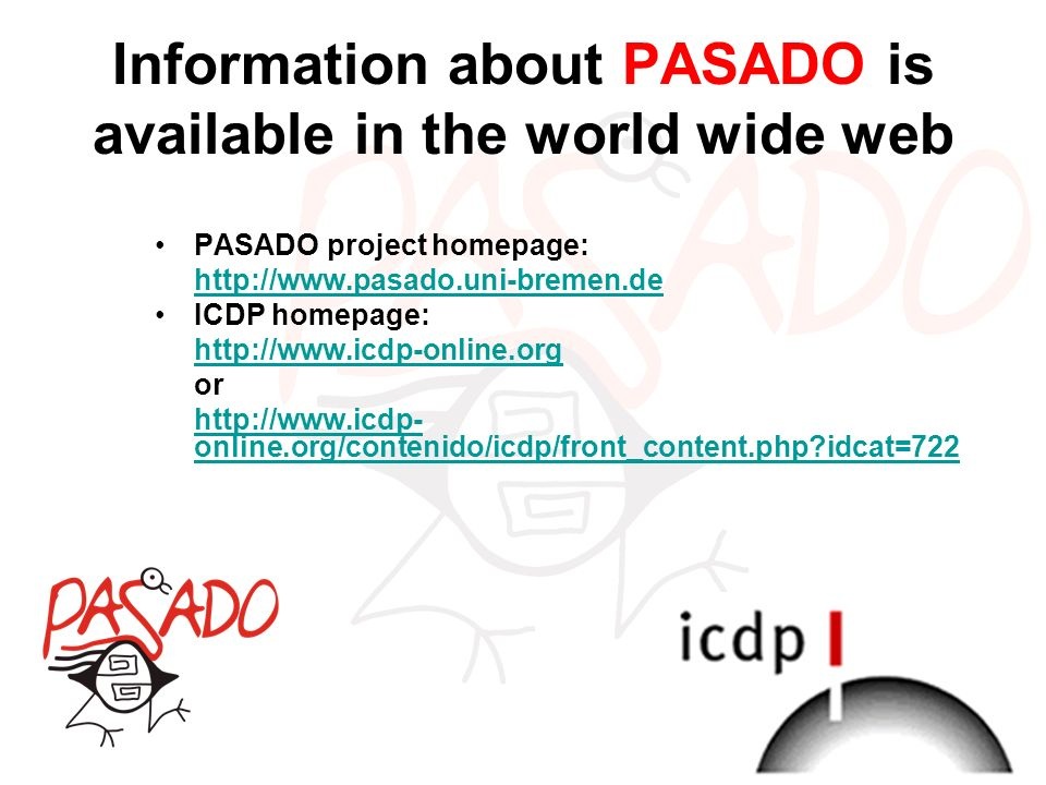 Information about PASADO is available in the world wide web PASADO project homepage: http://www.pasado.uni-bremen.de ICDP homepage: http://www.icdp-on