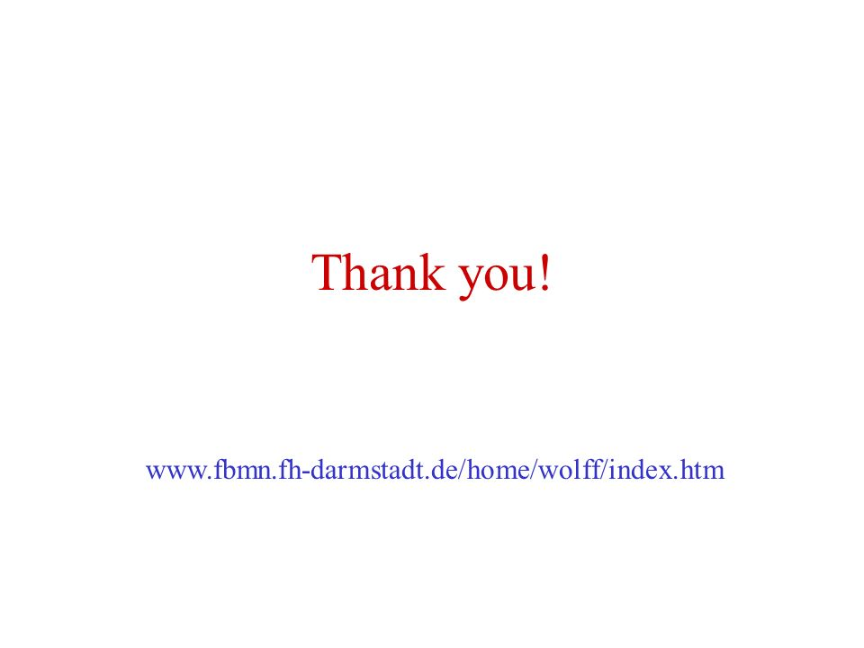 Thank you! www.fbmn.fh-darmstadt.de/home/wolff/index.htm