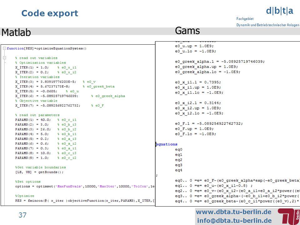 www.dbta.tu-berlin.de info@dbta.tu-berlin.de d|b|t|a Fachgebiet Dynamik und Betrieb technischer Anlagen 37 Code export Matlab Gams