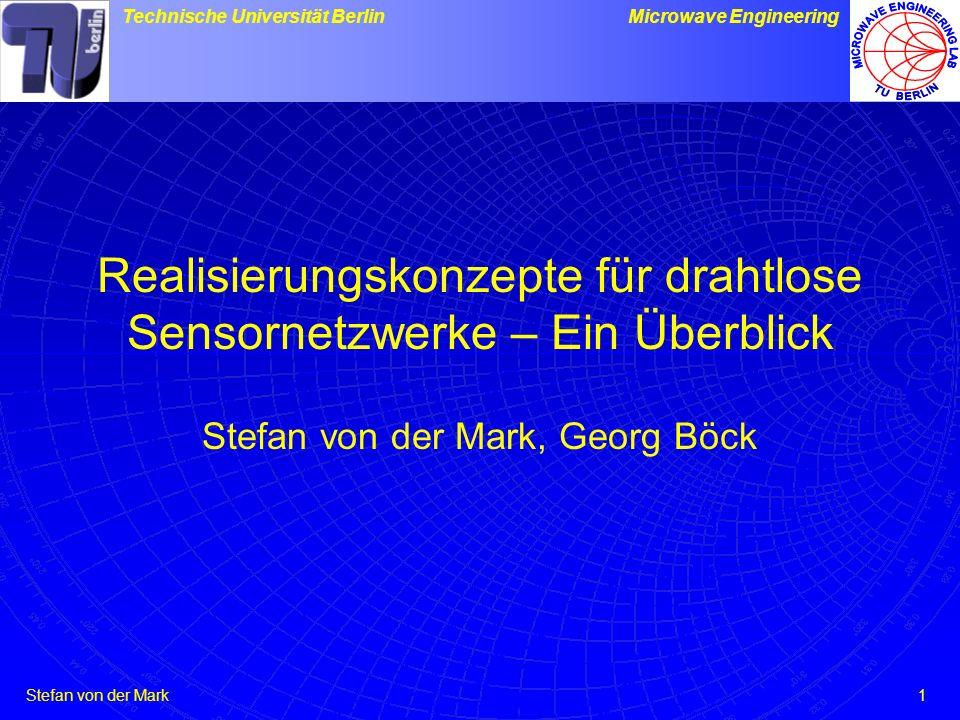 Stefan von der Mark Technische Universität BerlinMicrowave Engineering 1 Realisierungskonzepte für drahtlose Sensornetzwerke – Ein Überblick Stefan von der Mark, Georg Böck