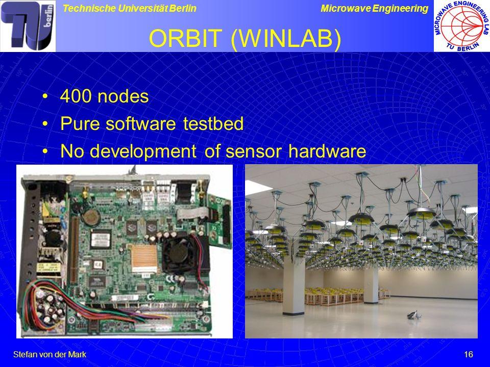 Stefan von der Mark Technische Universität BerlinMicrowave Engineering 16 ORBIT (WINLAB) 400 nodes Pure software testbed No development of sensor hardware