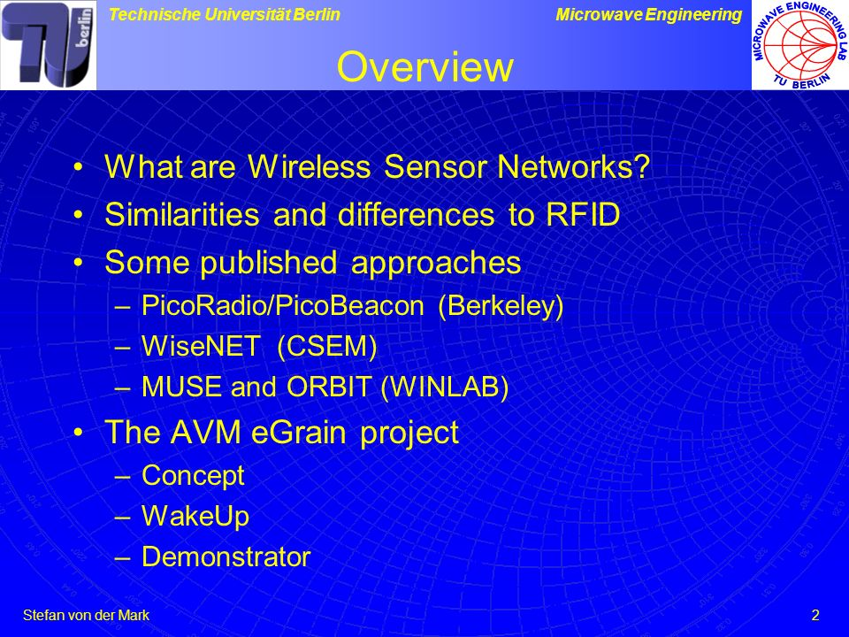 Stefan von der Mark Technische Universität BerlinMicrowave Engineering 2 Overview What are Wireless Sensor Networks? Similarities and differences to R