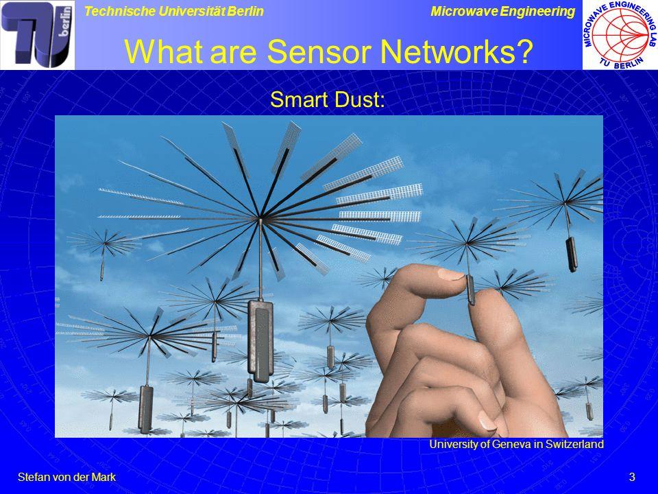 Stefan von der Mark Technische Universität BerlinMicrowave Engineering 3 What are Sensor Networks.