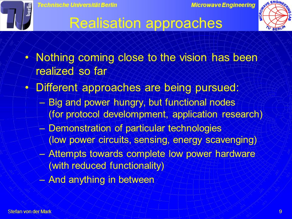Stefan von der Mark Technische Universität BerlinMicrowave Engineering 9 Realisation approaches Nothing coming close to the vision has been realized s