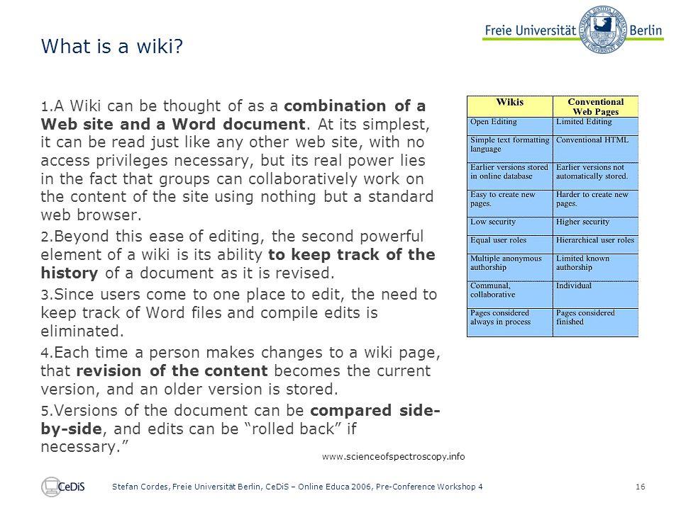 16 Stefan Cordes, Freie Universität Berlin, CeDiS – Online Educa 2006, Pre-Conference Workshop 4 What is a wiki.