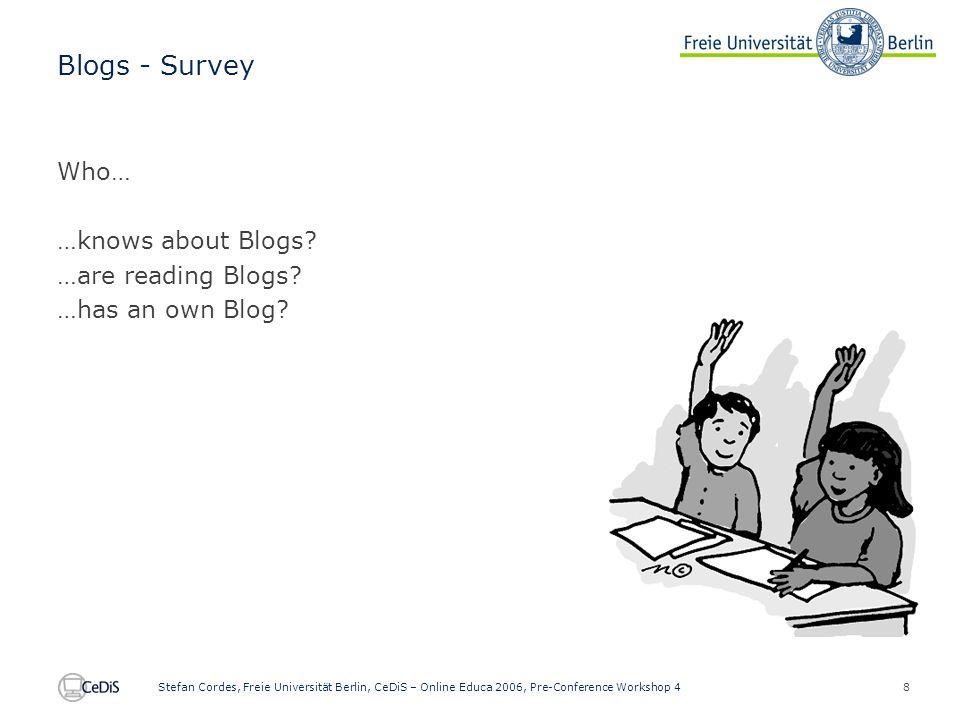 8 Stefan Cordes, Freie Universität Berlin, CeDiS – Online Educa 2006, Pre-Conference Workshop 4 Blogs - Survey Who… …knows about Blogs.