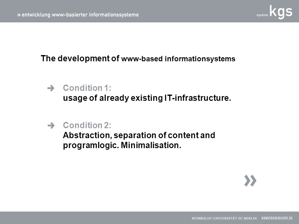 The development of www-based informationsystems Condition 3: Universal input, universal client.